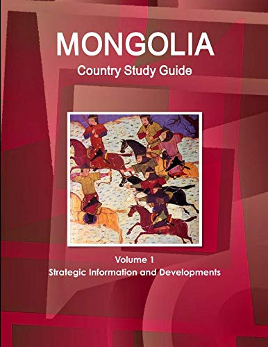 Mongolia Country Study Guide Volume 1 Strategic Information and Developments (World Country Study Guide Library)
