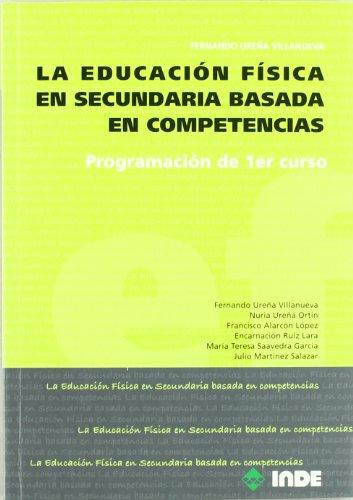 La Educación Física en Secundaria basada en competencias: Programación de 1r curso (Educación Física. Programación y diseño curricular en Secundaria y Bachillerato) - 9788497292580