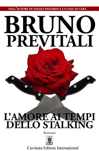 L'Amore ai Tempi dello Stalking di Bruno Previtali