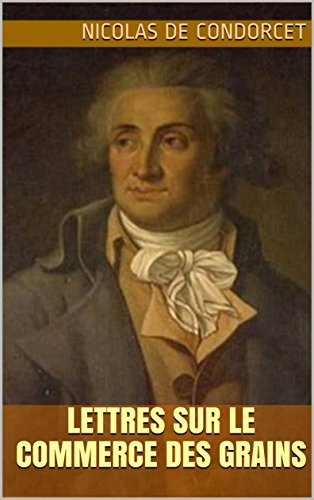 Lettres sur le commerce des grains par Nicolas de Condorcet