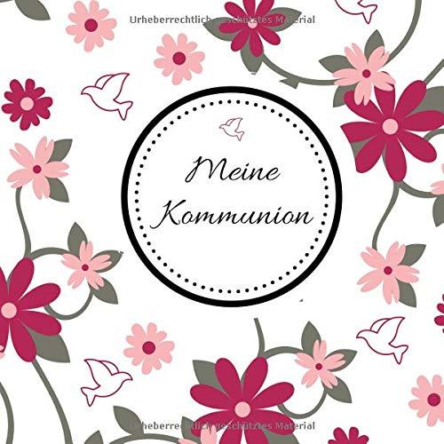 Meine Kommunion: Gästebuch zum Eintragen von Glückwünschen   Erinnerungsbuch an die erste heilige Kommunion   21,5 x 21,5   Blumen - Taube