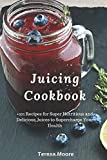 Juicing Cookbook:  +101 Recipes for Super Nutritious and Delicious Juices to Supercharge Your Health (Healthy Food)