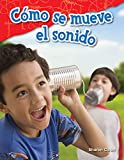 Cómo se mueve el sonido (How Sound Moves) (Science Readers: Content and Literacy) (Spanish Edition)