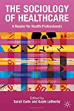 Telecharger Livres Sociology of Healthcare A Reader for Health Professionals by Sarah Earle 2008 03 01 (PDF,EPUB,MOBI) gratuits en Francaise