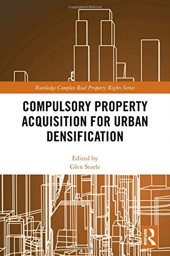 Compulsory Property Acquisition for Urban Densification (Routledge Complex Real Property Rights)