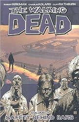 The Walking Dead Volume 3: Safety Behind Bars: Safety Behind Bars v. 3 (Walking Dead (6 Stories)) by Robert Kirkman (25-Dec-2008) Paperback