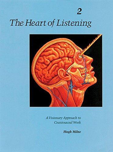 The Heart of Listening, Volume 2: A Visionary Approach to Craniosacral Work (Heart of Listening Vol. 2)