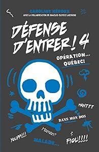 Défense d'entrer, tome 4 : Opération Québec ! par Caroline Héroux