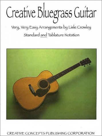 Creative Bluegrass Guitar: Very, Very Easy Arrangements