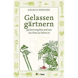 Gelassen gärtnern: 99 Gartenmythen und was von ihnen zu halten ist