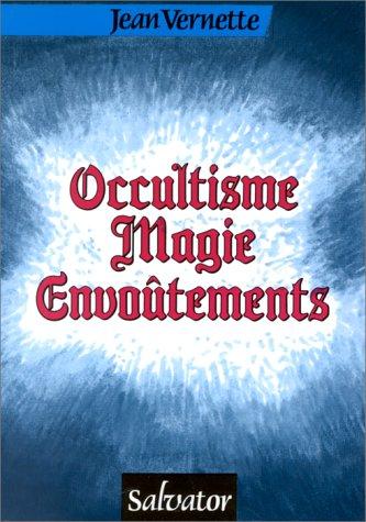 Occultisme, magie, envoûtements par Jean Vernette