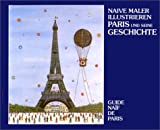 Naive Maler illustrieren Paris und seine Geschichte/Guide naïf de Paris
