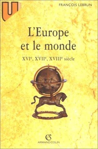 L'Europe et le monde : XVIe, XVIIe, XVIIIe siècle, 4e édition par François Lebrun