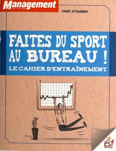 Faites du sport au bureau ! : Le cahier d'entraînement