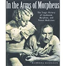 In the Arms of Morpheus: The Tragic History of Laudanum, Morphine, and Patent Medicines