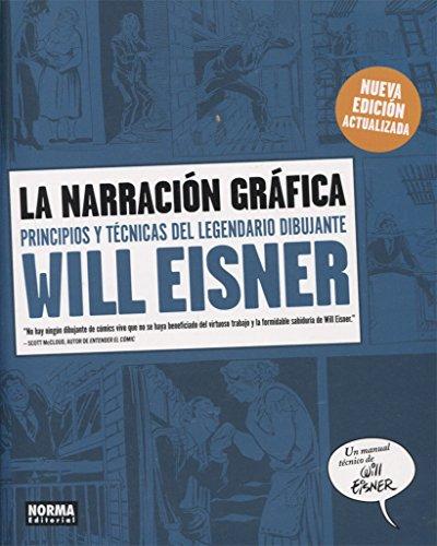 La Narración Gráfica. Principios y Técnicas del Legendario Dibujante W. Eisner por Will Eisner