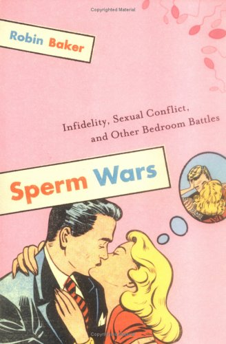 Sperm Wars, 10th anniversary edition: Infidelity, Sexual Conflict, and Other Bedroom Battles