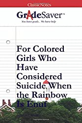 GradeSaver (TM) ClassicNotes: For Colored Girls Who Have Considered Suicide When the Rainbow Is Enuf
