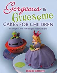 Gorgeous & Gruesome Cakes for Children: 30 Original and Fun Designs for Every Occasion by Debbie Brown (2010-09-07)