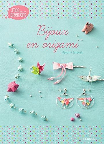 Bijoux en origami (Mes créations) par Mayumi Jezewski