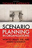 Scenario Planning in Organizations: How to Create, Use, and Assess Scenarios (Bk Organizational Performance Series)