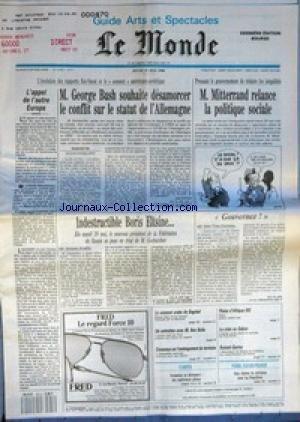 MONDE (LE) [No 14102] du 31/05/1990 - L'APPEL DE L'AUTRE EUROPE - M. GEORGE BUSH SOUHAITE DESAMORCER LE CONFLIT SUR LE STATUT DE L'ALLEMAGNE PAR JAN KRAUZE - M. MITTERRAND RELANCE LA POLITIQUE SOCIALE - GOUVERNEZ PAR JEAN-YVES LHOMEAU - INDESTRUCTIBLE BORIS ELTSINE-Â PAR JACQUES AMALRIC - LE SOMMET ARABE DE BAGDAD - UN ENTRETIEN AVEC M. BEN BELLA - CONSENSUS SUR L'AMENAGEMENT DU TERRITOIRE - PLAIES D'AFRIQUE (III) - LA CRISE AU GABON - ROLAND-GARROS.