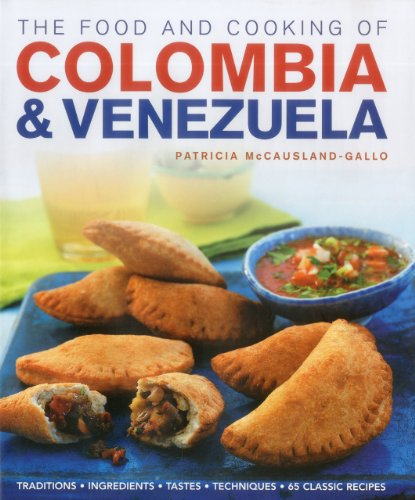 The Food and Cooking of Colombia and Venezuela: Traditions, Ingredients, Tastes, Techniques : 65 Classic Recipes (Food & Cooking of)