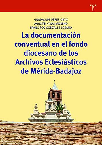 La documentación conventual en el fondo diocesano de los archivos eclesiásticos (Biblioteconomía y Administración cultural)