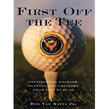 First Off the Tee: Presidential Hackers, Duffers, and Cheaters from Taft to Bush