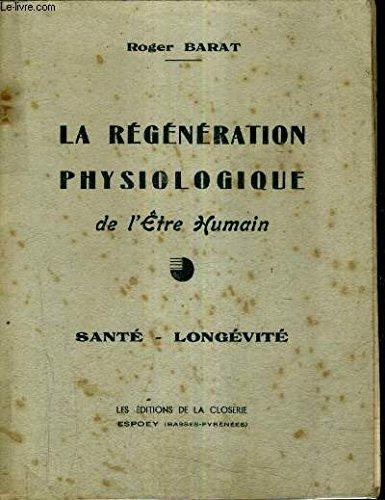 LA REGENERATION PHYSIOLOGIQUE DE L'ETRE HUMAIN - SANTE LONGEVITE.