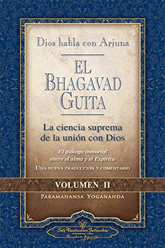 El Bhagavad Guita. Dios habla con Arjuna. La ciencia suprema de la unión con dios - Volumen II: 2 por Paramahansa Yogananda