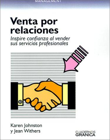 La Venta Por Relaciones: Inspire Confianza al Vender Sus Servicios Profesionales = Relationship Selling por Jean Withers