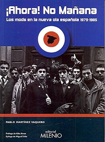 Descargar Libro ¡Ahora! No mañana: Los mods en la nueva ola española 1979-1985 (Música) de Pablo Martínez Vaquero