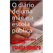 O diário de uma mãe e a escola pública: Livro auto ajuda-para toda família (Portuguese Edition)