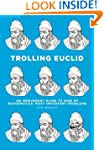 Trolling Euclid: An Irreverent Guide...