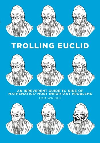 Trolling Euclid: An Irreverent Guide to Nine of Mathematics' Most Important Problems por Tom Wright