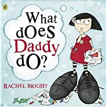 [(What Does Daddy Do?)] [ By (author) Rachel Bright ] [May, 2009]