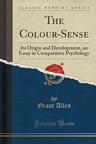 The Colour-Sense: Its Origin and Development, an Essay in Comparative Psychology (Classic Reprint)