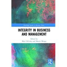 Integrity in Business and Management: Cases and Theory (Routledge Studies in Business Ethics, Band 13)