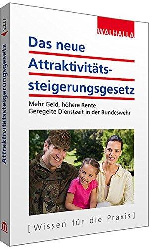Das neue Attraktivitätssteigerungsgesetz: Mehr Geld, höhere Rente; Geregelte Dienstzeit in der Bundeswehr