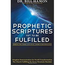 Prophetic Scriptures Yet to Be Fulfilled: During the 3rd and Final Reformation by Bill Hamon (1-Apr-2010) Paperback