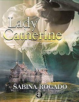 LADY CATHERINE de [Rogado, Sabina]