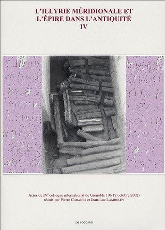 L'Illyrie mridionale et l'Epire dans l'Antiquit : Volume 4, Actes du IVe colloque international de Grenoble (10-12 octobre 2002)