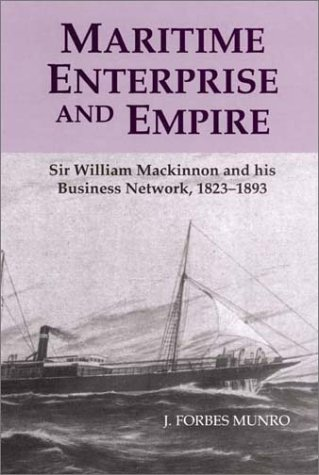 Maritime Enterprise and Empire: Sir William MacKinnon and His Business Network, 1823-1893: 0