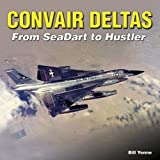 Convair Deltas: From Sea Dart to Hustler by Bill Yenne (2009-08-15)