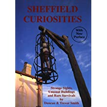 Sheffield Curiosities: A Guide to Strange Sights, Unusual Buildings & Rare Survivals