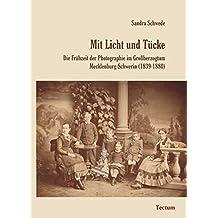 Mit Licht und Tücke: Die Frühzeit der Photographie im Grossherzogtum Mecklenburg-Schwerin (1839-1880)