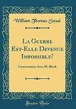 Telecharger Livres La Guerre Est Elle Devenue Impossible Conversation Avec M Bloch Classic Reprint (PDF,EPUB,MOBI) gratuits en Francaise