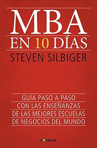MBA en 10 días: Guía paso a paso con las enseñanzas de las mejores escuelas de negocios del mundo (CONECTA)