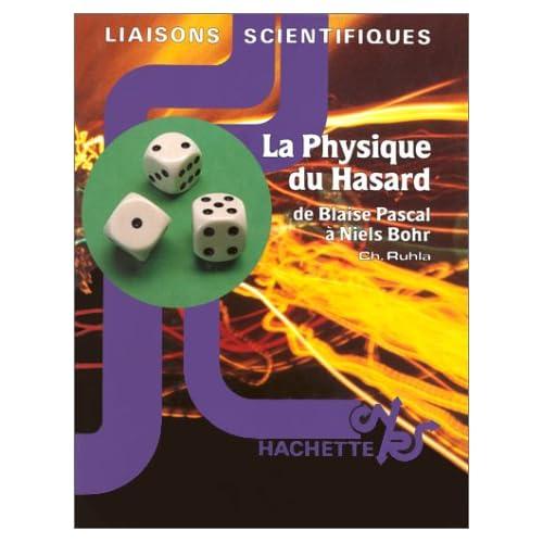 LA PHYSIQUE DU HASARD. De Blaise Pascal à Niels Bohr